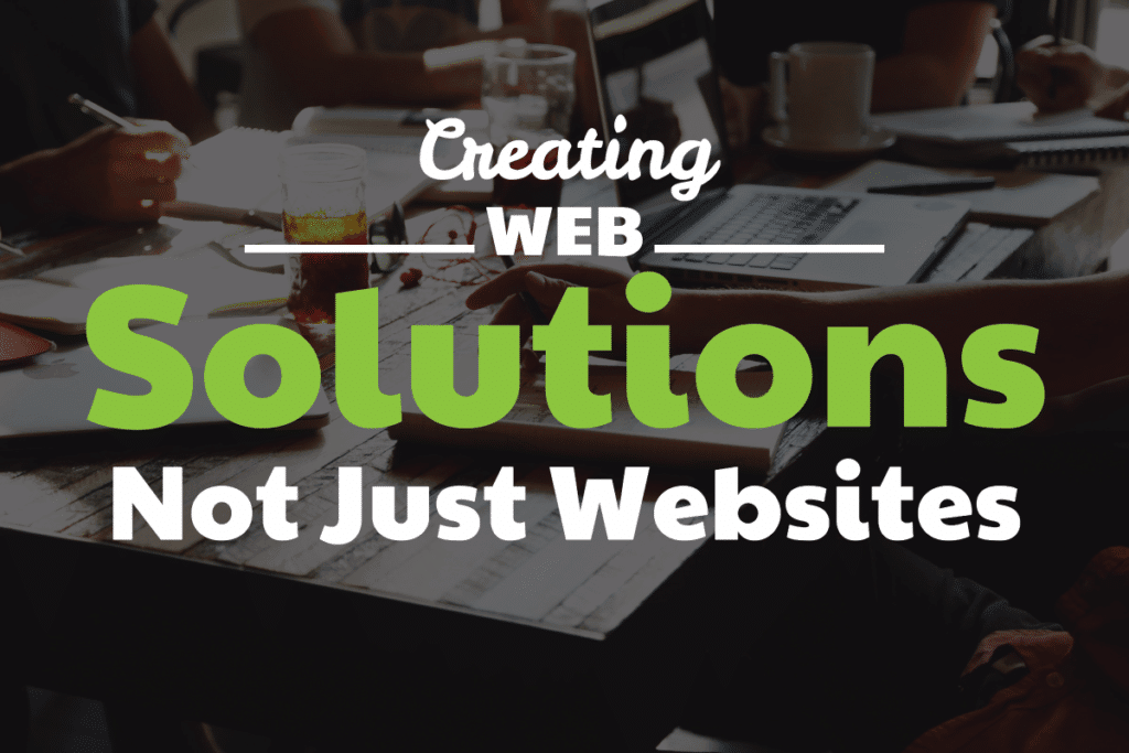 Creating Web Solutions Not Just Websites