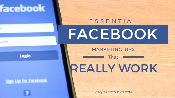 Essential Facebook Marketing Tips That Really Work For Businesses