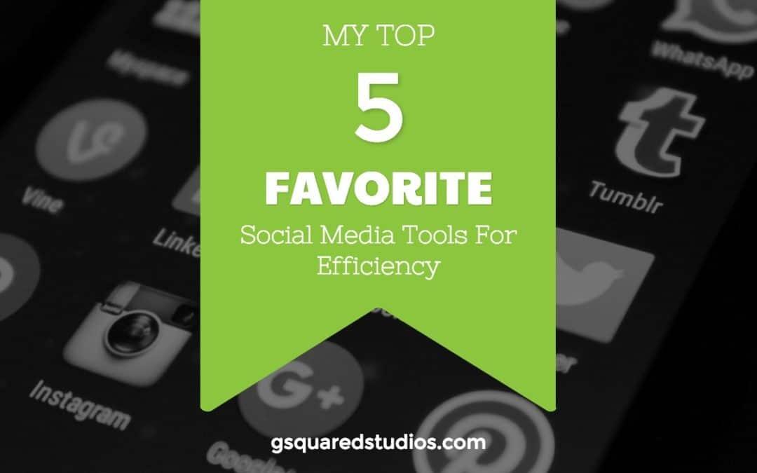 My Top 5 Favorite Social Media Tools For Efficiency